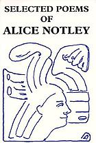 Selected poems of Alice Notley.