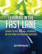 Learning in the fast lane : 8 ways to put ALL students on the road to academic success