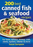 200 best canned fish & seafood recipes : for tuna, salmon, shrimp, crab, clams, oysters, lobster & more