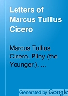 Letters of Marcus Tullius Cicero : with his treatises on friendship and old age