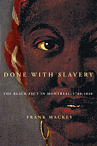 Done with slavery : the Black fact in Montreal, 1760-1840