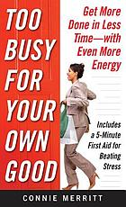 Too busy for your own good : get more done in less time--with even more energy