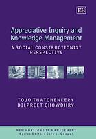 Appreciative inquiry and knowledge management : a social constructionist perspective