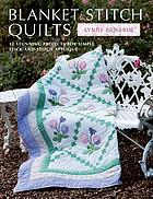 Blanket stitch quilts : 12 stunning projects for simple stick-and-stitch applique