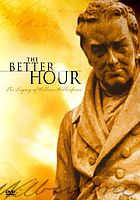 The better hour : the legacy of William Wilberforce