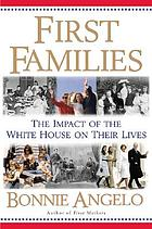 First families : the impact of the White House on their lives