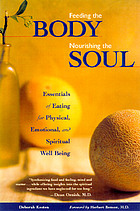 Feeding the body, nourishing the soul : essentials of eating for physical, emotional, and spiritual well-being