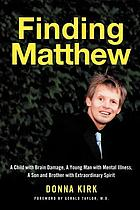 Finding Matthew : a child with brain damage, a young man with mental illness, a son and brother with extraordinary spirit