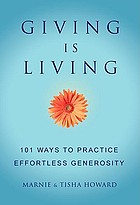 Giving is living : 101 ways to practice effortless generosity