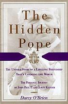 The hidden Pope : the untold story of a lifelong friendship that is changing the relationship between Catholics and Jews : the personal journey of John Paul II and Jerzy Kluger