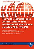 The world of political science : a critical overview of the development of political studies around the globe: 1990-2012