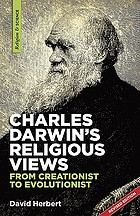Charles Darwin's religious views : from creationist to evolutionist