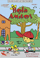 Hola amigos. : Volume 1 a gentle introduction to the Spanish language