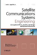 Satellite communications systems engineering : atmospheric effects, satellite link design, and system performance