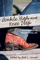 Ankle high and knee deep : women reflect on Western rural life