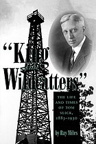 King of the wildcatters : the life and times of Tom Slick, 1883-1930