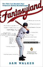 Fantasyland : a sportwriter's obsessive bid to win the world's most ruthless fantasy baseball league
