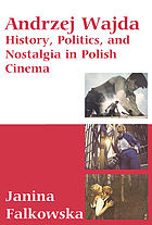 Andrzej Wajda : history, politics, and nostalgia in Polish cinema