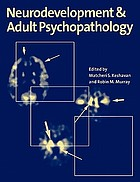 Neurodevelopment & adult psychopathology
