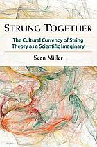 Strung together : the cultural currency of string theory as a scientific imaginary