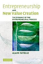 Entrepreneurship and new value creation : the dynamic of the entrepreneurial process