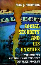 Social security and its enemies : the case for America's most efficient insurance program