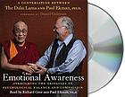 Emotional awareness : a conversation between the Dalai Lama and Paul Ekman, Ph. D.
