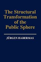 The structural transformation of the public sphere : an inquiry into a category of bourgeois society