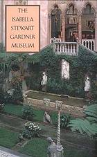 The Isabella Stewart Gardner Museum : a companion guide and history