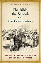 The Bible, the school, and the Constitution : the clash that shaped modern church-state doctrine