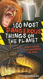 100 most dangerous things on the planet : [what to do if it happens to you]