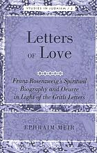 Letters of love : Franz Rosenzweig's spiritual biography and oeuvre in light of the Gritli letters