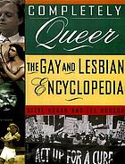 Completely queer : the Gay and Lesbian encyclopedia