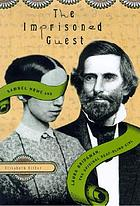 The imprisoned guest : Samuel Howe and Laura Bridgman, the original deaf-blind girl