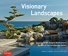 Visionary landscapes : Japanese garden design in North America : the work of five contemporary masters