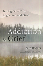 Addiction & grief : letting go of fear, anger, and addiction