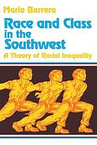 Race and class in the Southwest : a theory of racial inequality