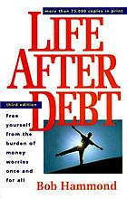 Life after debt : free yourself from the burden of money worries once and for all