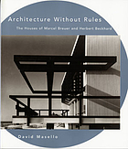 Architecture without rules : the houses of Marcel Breuer and Herbert Beckhard