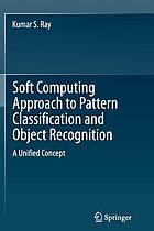 Soft computing approach to pattern classification and object recognition : a unified concept