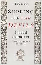 Supping with the devils : political writing from Thatcher to Blair