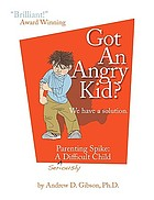 Got an angry kid? : we have a solution : parenting Spike, a seriously difficult child
