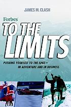 Forbes to the limits : pushing yourself to the edge--in adventure and in business