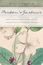 Freedom's gardener : James F. Brown, horticulture, and the Hudson Valley in antebellum America
