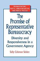 The promise of representative bureaucracy : diversity and responsiveness in a government agency