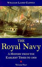 The Royal Navy : a history from the earliest times to the present. Vol. 4.