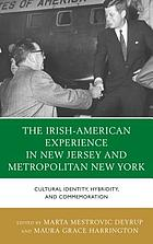 The Irish experience in New Jersey and metropolitan New York : cultural identity, hybridity, and commemoration