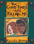 The good times are killing me : a novel
