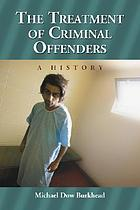 The treatment of criminal offenders : a history