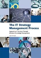The IT strategy management process : supporting IT services through effective knowledge management
